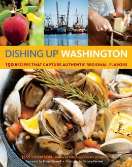 Dishing Up? Washington: 150 Recipes That Capture Authentic Regional Flavors