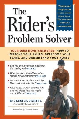 The Rider's Problem Solver: Your Questions Answered: How to Improve Your Skills, Overcome Your Fears, and Understand Your Horse