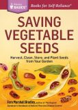 Book Cover Image. Title: Saving Vegetable Seeds:  Harvest, Clean, Store, and Plant Seeds from Your Garden. A Storey Basics Title, Author: Fern Marshall Bradley