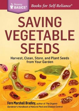 Saving Vegetable Seeds: Harvest, Clean, Store, and Plant Seeds from Your Garden. A Storey Basics Title