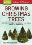 Book Cover Image. Title: Growing Christmas Trees:  Select the Right Species, Raise the Best Trees, Market for the Holidays. A Storey Basics Title, Author: Patrick White