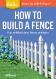Book Cover Image. Title: How to Build a Fence:  Plan and Build Basic Fences and Gates. A Storey Basics Title, Author: Jeff Beneke