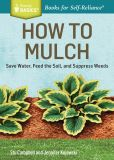 Book Cover Image. Title: How to Mulch:  Save Water, Feed the Soil, and Suppress Weeds. A Storey Basics Title, Author: Stu Campbell