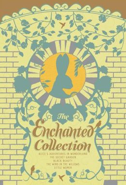 Enchanted Collection, The: Alice's Adventures in Wonderland, The Secret Garden, Black Beauty, The Wind in the Willows, Little Women
