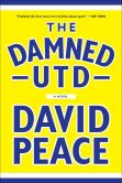 Book Cover Image. Title: The Damned Utd:  A Novel, Author: David Peace