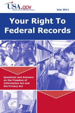 Your Right to Federal Records: Questions and Answers on the Freedom of Information Act and the Privacy Act