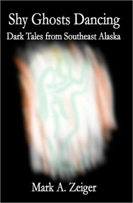 Shy Ghosts Dancing: Dark Tales from Southeast Alaska