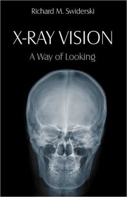 X-Ray Vision: A Way of Looking