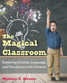 The Magical Classroom: Exploring Science, Language, and Perception with Children