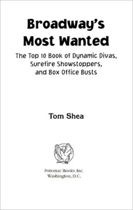 Broadway's Most Wanted: The Top 10 Book of Dynamic Divas, Surefire Showstoppers, and Box-Office Busts