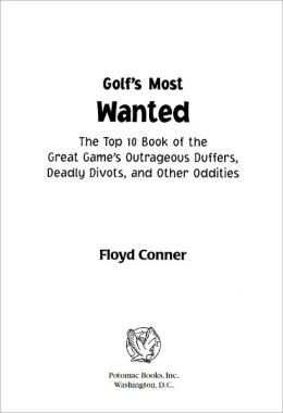 Golf's Most Wanted: The Top 10 Book of Golf's Outrageous Duffers, Deadly Divots and Other Oddities