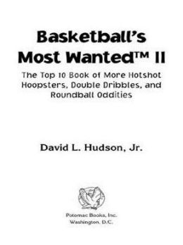 Basketball's Most Wanted II: The Top 10 Book of More Hotshot Hoopsters, Double Dribbles, and Roundball Oddities