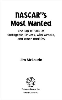 NASCAR's Most Wanted: The Top 10 Book of Outrageous Drivers, Wild Wrecks and Other Oddities