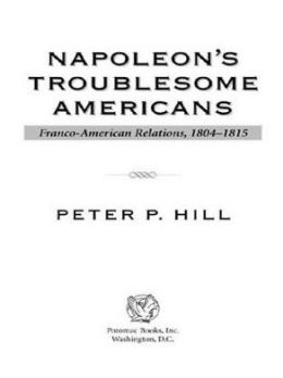 Napoleon's Troublesome Americans: Franco-American Relations, 1804-1815