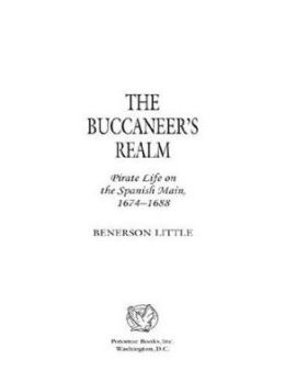 The Buccaneer's Realm: Pirate Life on the Spanish Main, 1674-1688