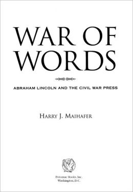 War of Words: Abraham Lincoln and the Civil War Press