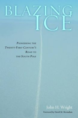 Blazing Ice: Pioneering the Twenty-first Century?s Road to the South Pole
