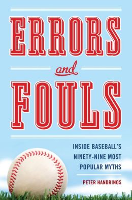Errors and Fouls: Inside Baseball's Ninety-Nie Most Popular Myths