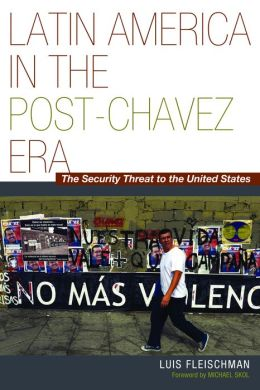 Latin America in the Post-Ch?vez Era: The Security Threat to the United States