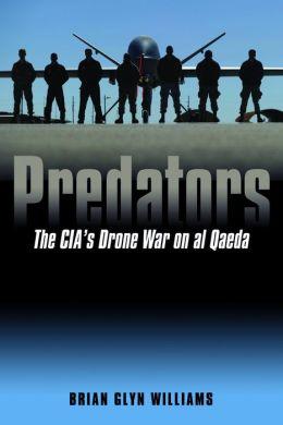 Predators: The CIA's Drone War on al Qaeda