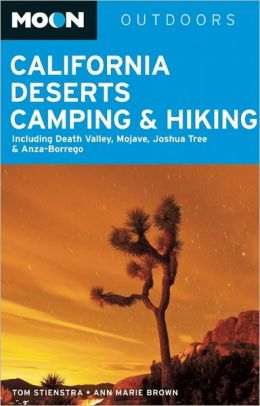 Moon California Deserts Camping & Hiking: Including Death Valley, Mojave, Joshua Tree and Anza-Borrego