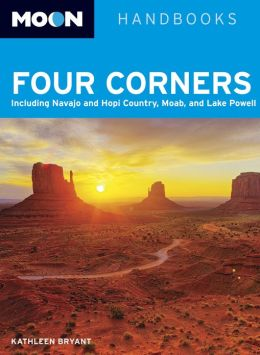 Moon Four Corners: Including Navajo and Hopi Country, Moab, and Lake Powell