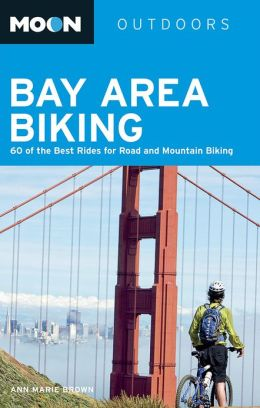 Moon Bay Area Biking: 60 of the Best Rides for Road and Mountain Biking
