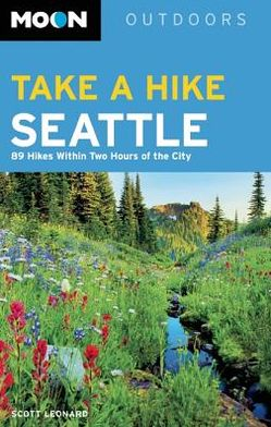 Moon Take a Hike Seattle: 75 Hikes within Two Hours of the City