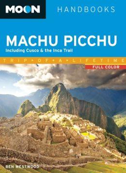 Moon Machu Picchu: Including Cusco & the Inca Trail