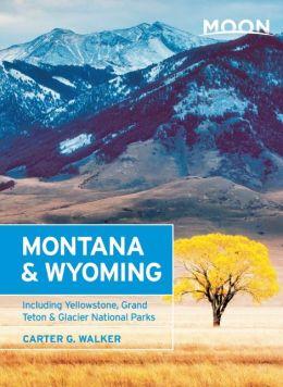 Moon Montana & Wyoming: Including Yellowstone, Grand Teton & Glacier National Parks