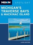 Book Cover Image. Title: Moon Spotlight Michigan's Traverse Bays & Mackinac Island, Author: Laura Martone