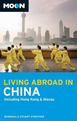 Moon Living Abroad in China: Including Hong Kong & Macau