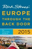 Book Cover Image. Title: Rick Steves Europe Through the Back Door 2015, Author: Rick Steves