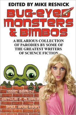 Bug-Eyed Monsters and Bimbos: A Hilarious Collection of Parodies by Some of the Greatest Writers of Science Fiction