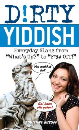 Dirty Yiddish: Everyday Slang from