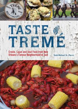 Taste of Treme: Creole, Cajun, and Soul Food from New Orleans' Famous Neighborhood of Jazz