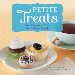 Petite Treats: Adorably Delicious Versions of All Your Favorites from Scones, Donuts, and Cupcakes to Brownies, Cakes, and Pies