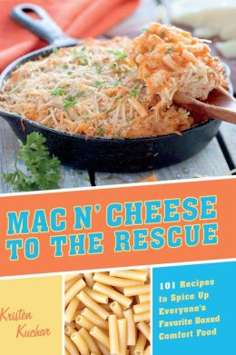 Mac 'N Cheese to the Rescue: 101 Easy Ways to Spice Up Everyone's Favorite Boxed Comfort Food