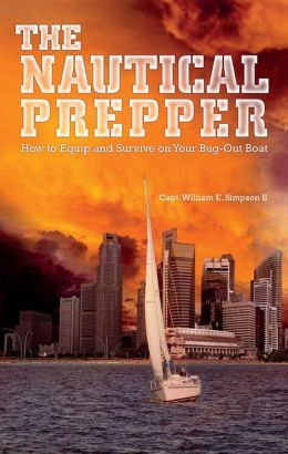 The Nautical Prepper: How to Equip and Survive on Your Bug Out Boat