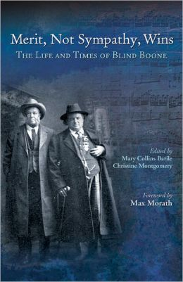 Merit, Not Sympathy, Wins: The Life and Times of Blind Boone