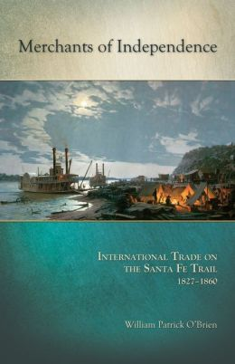 Merchants of Independence: International Trade on the Santa Fe Trail, 1827-1860