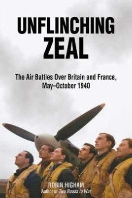 Unflinching Zeal: The Air Battles Over France and Britain, May?October 1940