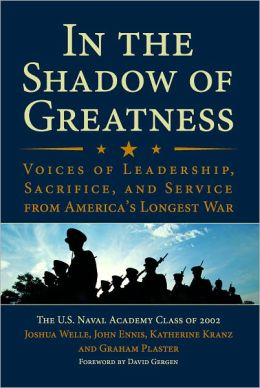 In the Shadow of Greatness: Voices of Leadership, Sacrifice, and Service of the Naval Academy Class of 2002