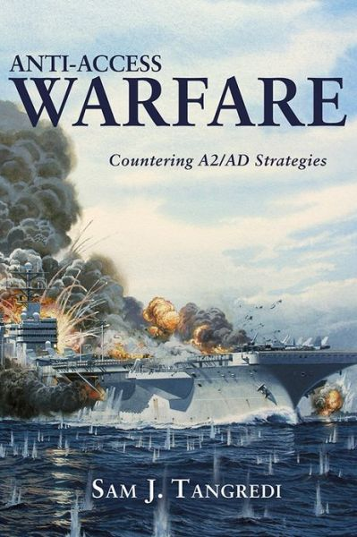 Anti-Access Warfare: Countering A2/AD Strategies