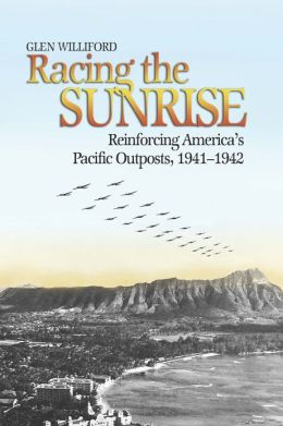 Racing the Sunrise: The Reinforcement of America's Pacific Outposts, 1941-1942
