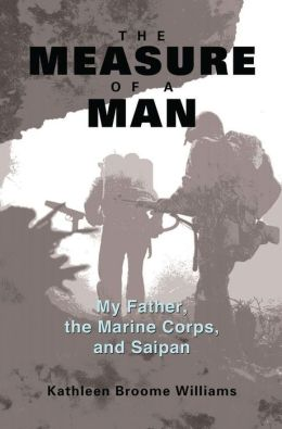 The Measure of a Man: My Father, the Marine Corps, and Saipan