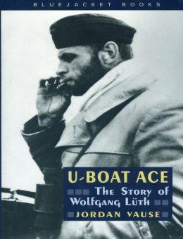 U-Boat Ace: The Story of Wolfgang Luth