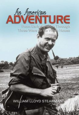 An American Adventure: From Early Aviation through Three Wars to the White House