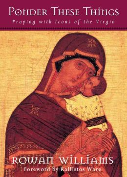 Ponder These Things: Praying with Icons of the Virgin