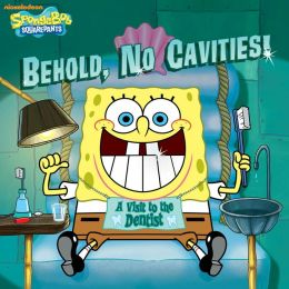 Behold, No Cavities!: A Visit to the Dentist (SpongeBob SquarePants)